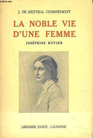LA NOBLE VIE D'UNE FEMME. JOSEPHINE BUTLER.: J. DE MESTRAL
