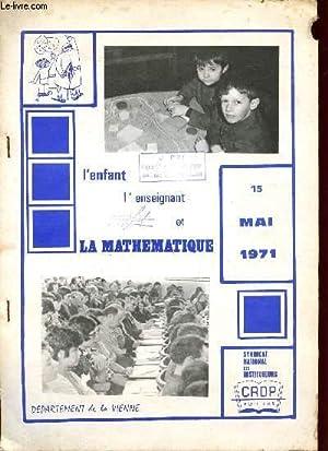 L'ENFANT L'ENSEIGNANT ET LA MATHEMATIQUE / 15 MAI 1971 - DEPARTEMENT DE LA VIENNE.: ...