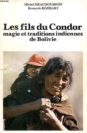 LES FILS DU CONDOR, MAGIE ET TRADITIONS INDIENNES EN BOLIVIE: DRACHOUSSOFF MICHEL DE, ROISSART ...