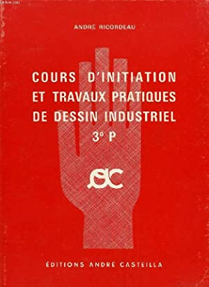 COURS D'INITIATION ET TRAVAUX PRATIQUES DE DESSIN INDUSTRIEL, 3e PRATIQUE: RICORDEAU ANDRE