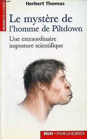 LE MYSTERE DE L HOMME DE PILTDOWN : UNE EXTRAORDINAIRE IMPOSTURE SCIENTIFIQUE: HERBERT THOMAS