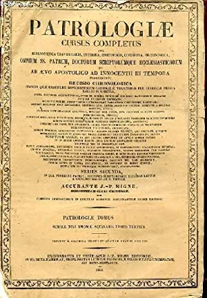 PATROLOGIAE CURSUS COMPLETUS SIVE BIBLIOTHECA UNIVERSALIS INTEGRA UNIFORMIS COMMODA OECONOMICA ...