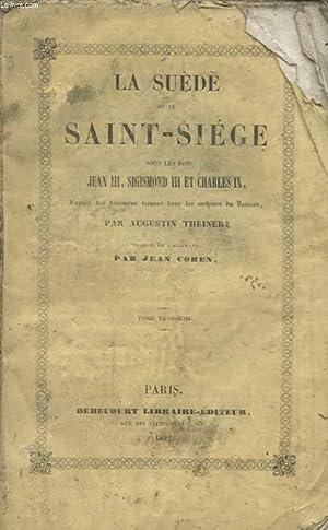 LA SUEDE ET LE SAINT SIEGE SOUS LES ROIS JEAN III SIGISMOND III ET CHARLES IX TOME TROISIEME: ...