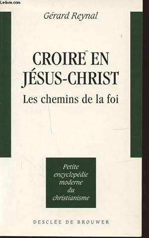 CROIRE EN JESUS CHRIST LES CHEMINS DE LA FOI: GERARD REYNAL