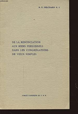 DE LA RENONCIATION AUX BIENS PERSONNELS DANS LES CONGREGATION DE VOEUX SIMPLES: R. P. DELCHARD