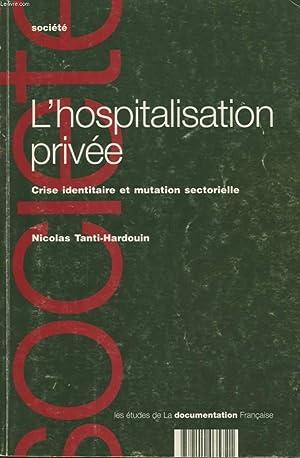L HOSPITALISATION PRIVEE CRISE IDENTITAIRE ET MUTATION SECTORIELLE: NICOLAIS TANTI HARDOUIN