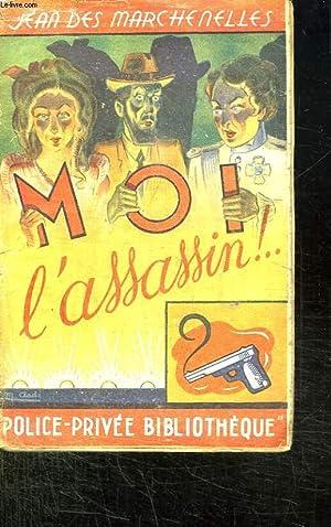MOI L ASSASSIN.: MARCHENELLES JEAN DES.