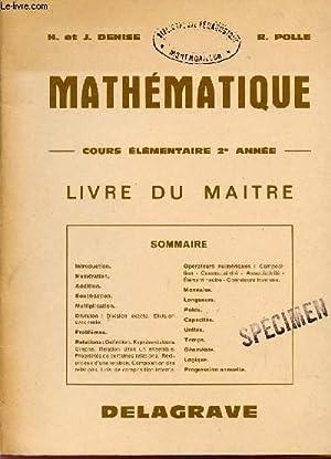 MATHEMATIQUE / COURS ELEMENTAIRE 2è ANNEE / LIVRE DU MAITRE.: DENISE H ET J / ...