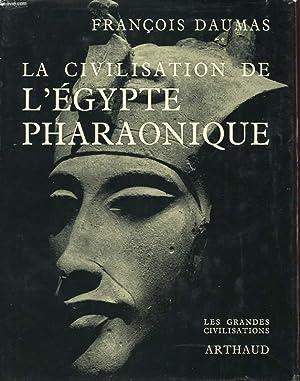 LA CIVILISATION DE L'EGYPTE PHARAONIQUE: DUMAS FRANCOIS