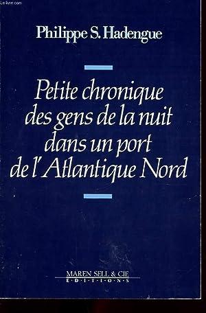 PETITE CHRONIQUE DES GENS DE LA NUIT DANS UN PORT DE L'ATLANTIQUE NORD: HADENGUE PHILIPPE S.