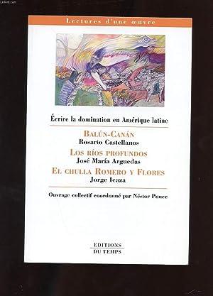 ECRIRE LA DOMINATION EN AMERIQUE LATINE. BALUN-CANAN. LOS RIOS PROFUNDOS. EL CHULLA ROMERO Y FLORES...