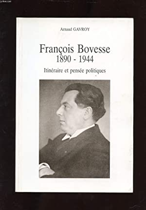 FRANCOIS BOVESSE 1890-1944. ITINERAIRE ET PENSEE POLITIQUES: GAVROY ARNAUD