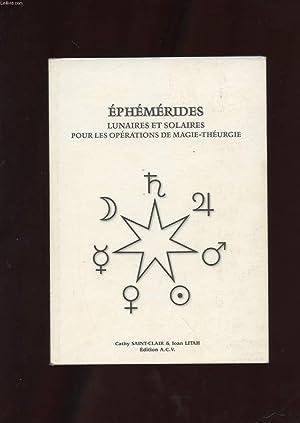 EPHEMERIDES LUNAIRES ET SOLAIRES POUR LES OPERATIONS DE MAGIE-THEURGIE: SAINT-CLAIR CATHY ET LITHA ...
