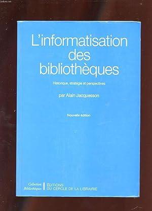 L'INFORMATISATION DES BIBLIOTHEQUES. HISTORIQUE, STRATEGIE ET PERSPECTIVES. NOUVELLE EDITION: ...