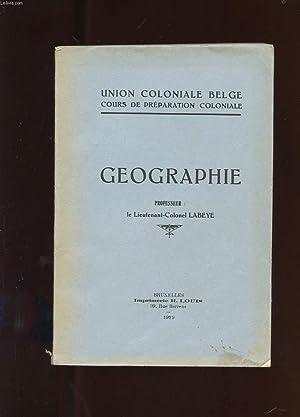 UNION COLONIALE BELGE. COURS DE PREPARATION COLONIALE. GEOGRAPHIE.: LIEUTENANT-COLONEL LABEYE