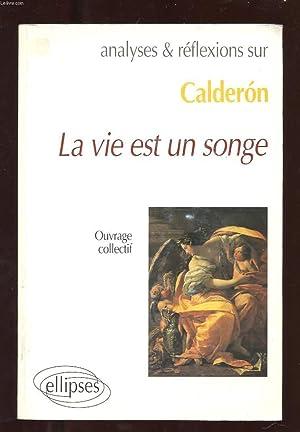 ANALYSES ET REFLEXIONS SUR CALDERON. LA VIE EST UN SONGE.: COLLECTIF