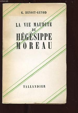 LA VIE MAUDITE D'HEGESIPPE MOREAU: GEORGES BENOIT-GUYOD