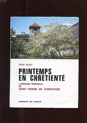 PRINTEMPS EN CHRETIENTE. L'AVENTURE SPIRITUELLE DE SAINT PIERRE DE TARENTAISE: RIGUET HENRI