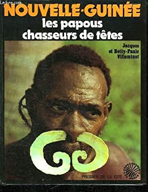 NOUVELLE GUINEE. LES PAPOUS CHASSEUR DE TETES.: VILLEMINOT JACQUES ET