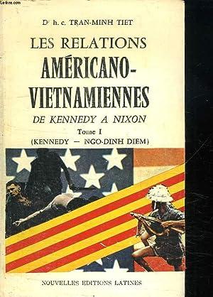LES RELATIONS AMERICANO VIETNAMIENNES. DE KENNEDY A NIXON. TOME 1 : KENNEDY - NGO DINH DIEM.: TRAN ...