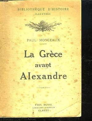 LA GRECE AVANT ALEXANDRE. ETUDE SUR LA SOCIETE GRECQUE.: MONCEAUX PAUL.