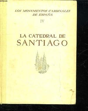 LOS MONUMENTOS CARDINALES DE ESPANA IV : LA CATEDRAL DE SANTIAGO. TEXTE EN ESPAGNOL.: ALCOLEA ...