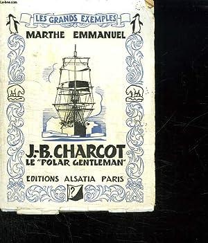 JB CHARCOT. LE POLAR GENTLEMAN.: EMMANUEL MARTHE.