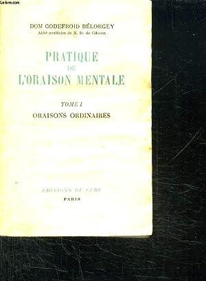 PRATIQUE DE L ORAISON MENTALE. TOME 1 ORAISONS ORDINAIRES.: BELORGEY GODEFROID DOM.