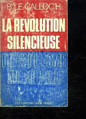 LA REVOLUTION SILENCIEUSE DU GAULLISME AU POUVOIR.: CALLOC H BERNARD LE.
