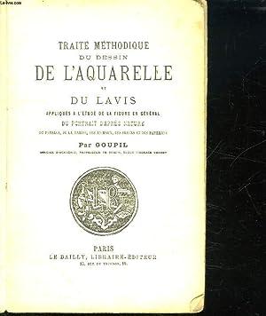 TRAITE METHODIQUE DU DESSIN DE L AQUARELLE ET DU LAVIS APPLIQUES A L ETUDES DE LA FIGURE EN GENERAL...
