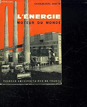 L ENERGIE MOTEUR DU MONDE.: MARTIN CHARLES NOEL.