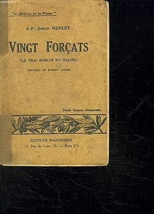 VINGT FORCATS. LE VRAI ROMAN DU BAGNE.: MERLET LOUIS JF.