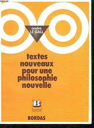 TEXTES NOUVEAUX POUR UNE PHILOSOPHIE NOUVELLE. EXTRAITS: GALL ANDRE LE