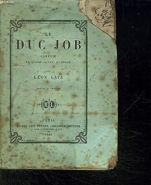 LE DUC JOB. COMEDIE EN QUATRE ACTE ET EN PROSE.: LAYA LEON.