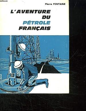 L AVENTURE DU PETROLE FRANCAIS.: FONTAINE PIERRE.