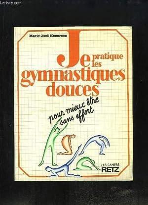 Je pratique les gymnastiques douces. Pour mieux être sans effort.: HOUAREAU Marie-José