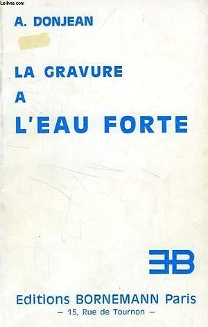 LA GRAVURE A L'EAU-FORTE, TRAITE PRATIQUE ET: DONJEAN A.