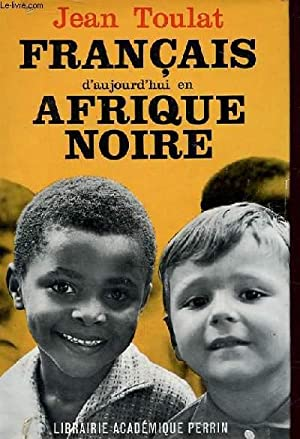 FRANCAIS D'AUJOURD'HUI EN AFRIQUE NOIRE: JEAN TOULAT