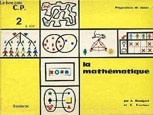 LA MATHEMATIQUE / CLASSE DE CP - VOLUME 2 / PREPARATION DE CLASSE.: ROSSIGNOL A / ...