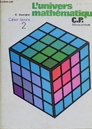 L'UNIVERS MATHEMATIQUE / CAHIER - LECONS N°2 / CLASSE DE CP.: GOERGLER B.