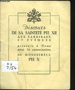 DISCOURS DE SA SAINTETE PIE XII AUX CARDINAUX ET EVEQUES PRESENTS A ROME POUR LA CANONISATION DU ...