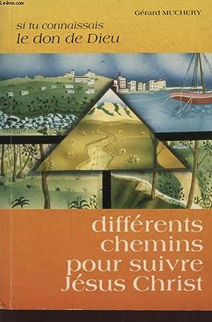 DIFFERENTS CHEMINS POUR SUIVRE JESUS CHRIST - SI TU CONNAISSAIS LE DON DE DIEU: GERARD MUCHERY