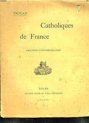 CATHOLIQUES DE FRANCE. ESQUISSES CONTEMPORAINES. PREMIERE SERIE.: TROGAN EDOUARD.