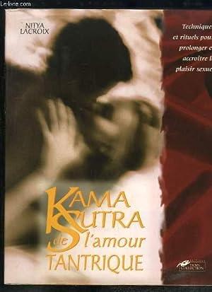 Kama Sutra de l'amour tantrique. Techniques et: LACROIX Nitya