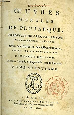 OEUVRES MORALES DE PLUTARQUE, TOME 17e. OEUVRES MORALES DE PLUTARQUE TRADUITES DU GREC PAR AMYOT. ...