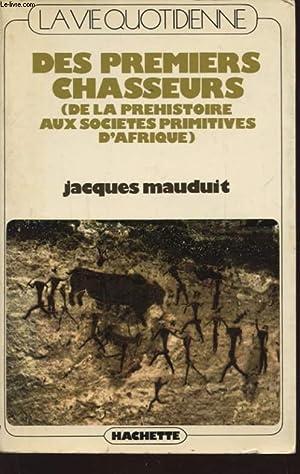 DES PREMIERS CHASSEURS DE LA PREHISTOIRE AUX SOCIETES PRIMITIVES D AFRIQUE: JACQUES MAUDUIT