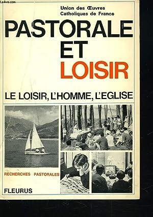 PASTORALE ET LOISIRS. LE LOISIR, L'HOMME, L'EGLISE.: UNION DES OEUVRES CATHOLIQUES DE ...