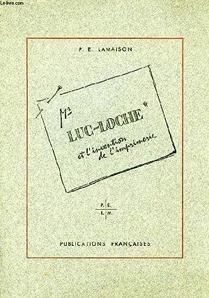 Mr LUC-LOCHE ET L'INVENTION DE L'IMPRIMERIE: LAMAISON P. E.