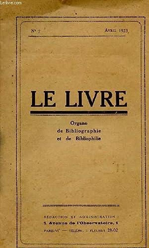 LE LIVRE / ORGANE DE BIBLIOGRAPHIE ET DE BIBLIOPHILIE / N°7 - AVRIL 1923.: COLLECTIF