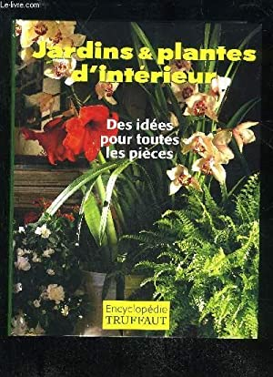 JARDINS ET PLANTES D'INTERIEUR - ENCYCLOPEDIE TRUFFAUT: MIOULANE PATRICK
